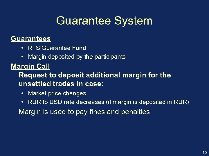 Guarantee System Guarantees • RTS Guarantee Fund • Margin deposited by the participants Margin