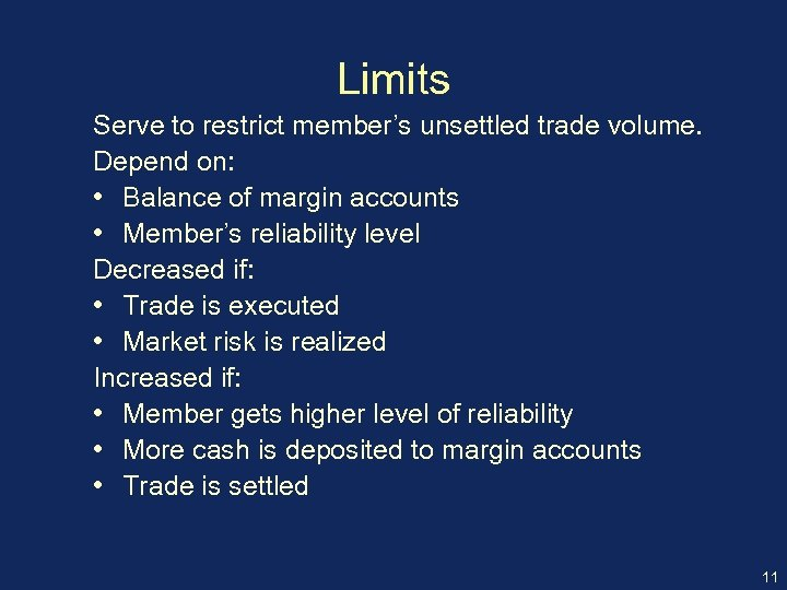 Limits Serve to restrict member's unsettled trade volume. Depend on: • Balance of margin