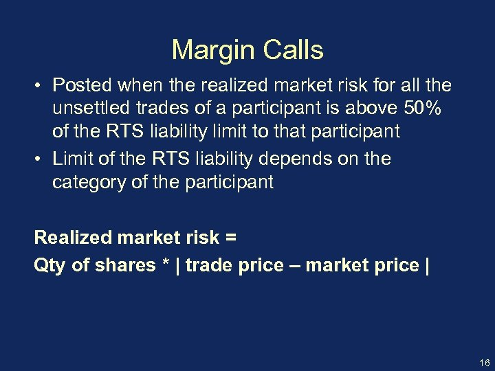 Margin Calls • Posted when the realized market risk for all the unsettled trades