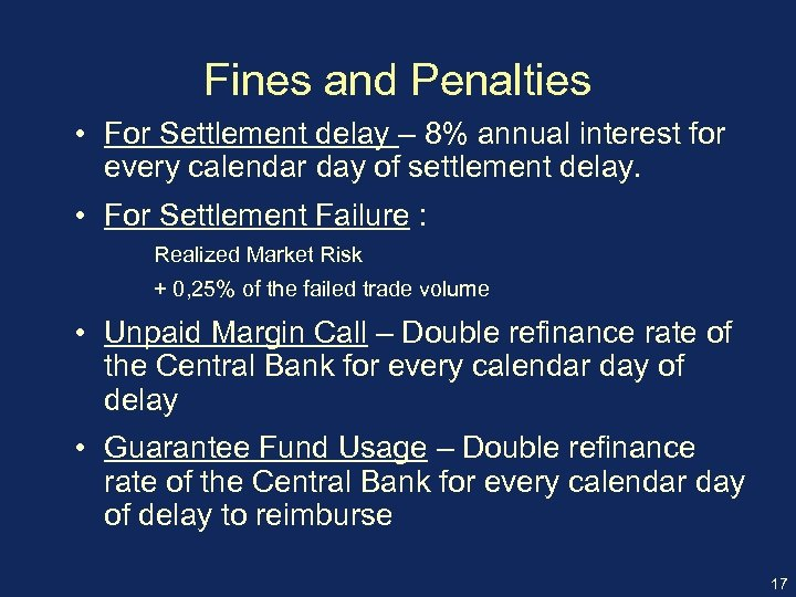 Fines and Penalties • For Settlement delay – 8% annual interest for every calendar