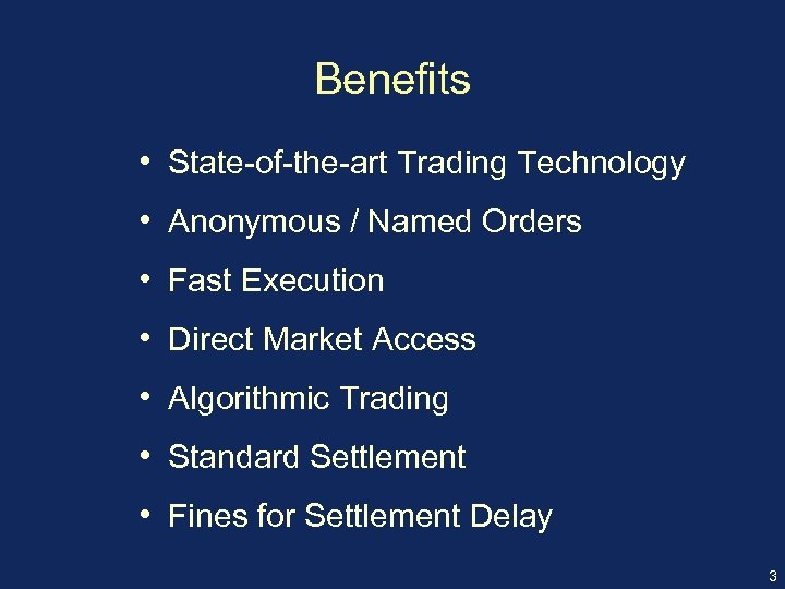 Benefits • State-of-the-art Trading Technology • Anonymous / Named Orders • Fast Execution •
