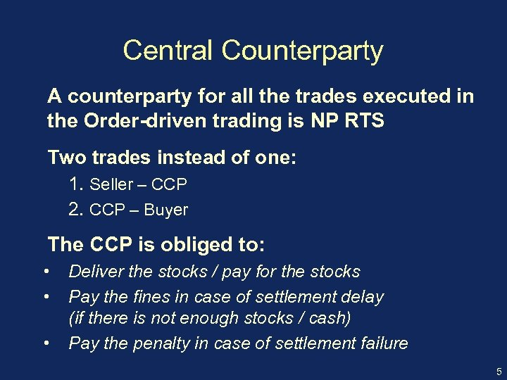 Central Counterparty A counterparty for all the trades executed in the Order-driven trading is