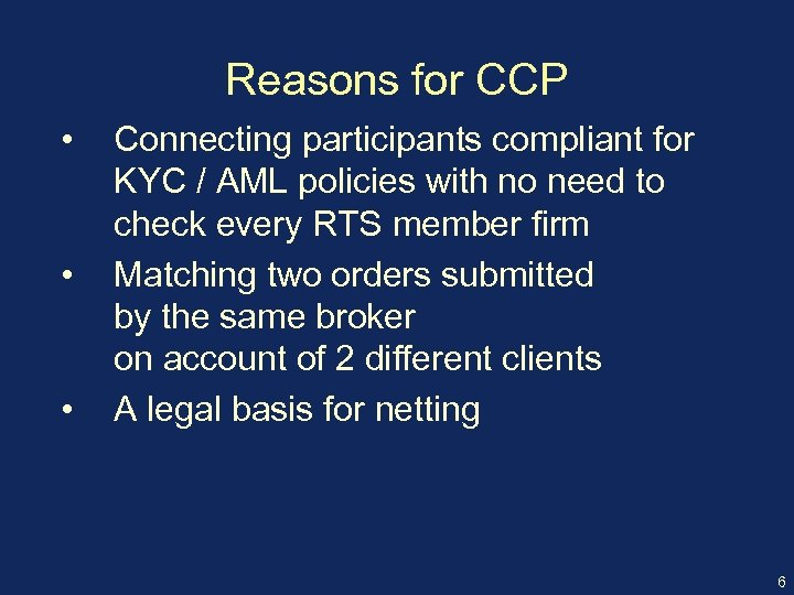 Reasons for CCP • • • Connecting participants compliant for KYC / AML policies
