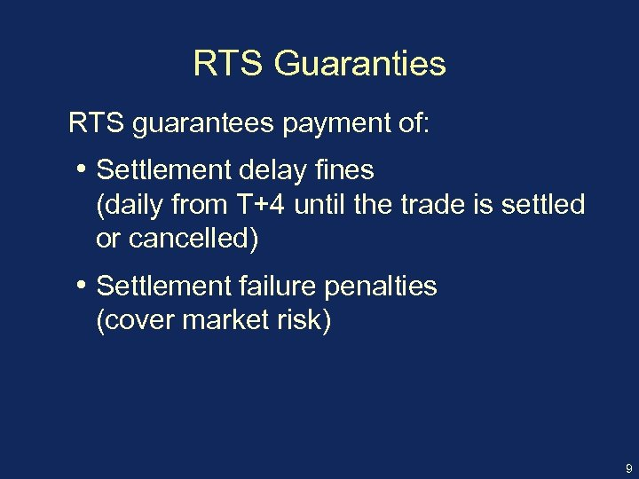 RTS Guaranties RTS guarantees payment of: • Settlement delay fines (daily from T+4 until