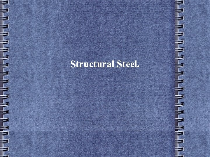 Structural Steel.