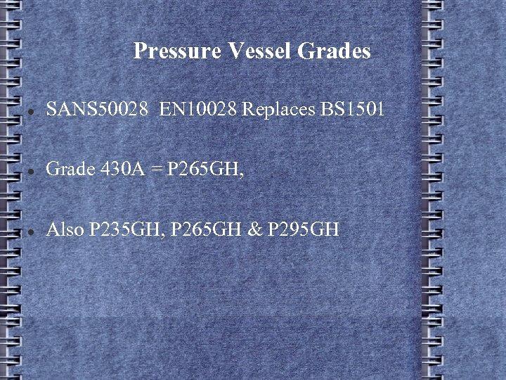 Pressure Vessel Grades SANS 50028 EN 10028 Replaces BS 1501 Grade 430 A =