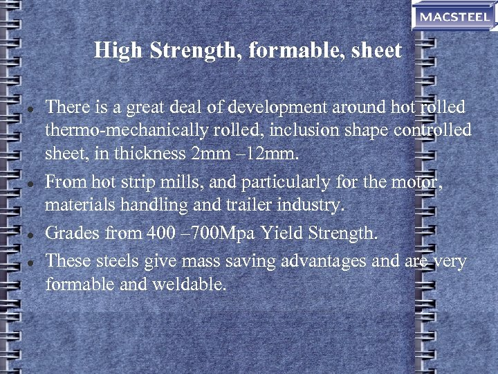 High Strength, formable, sheet There is a great deal of development around hot rolled