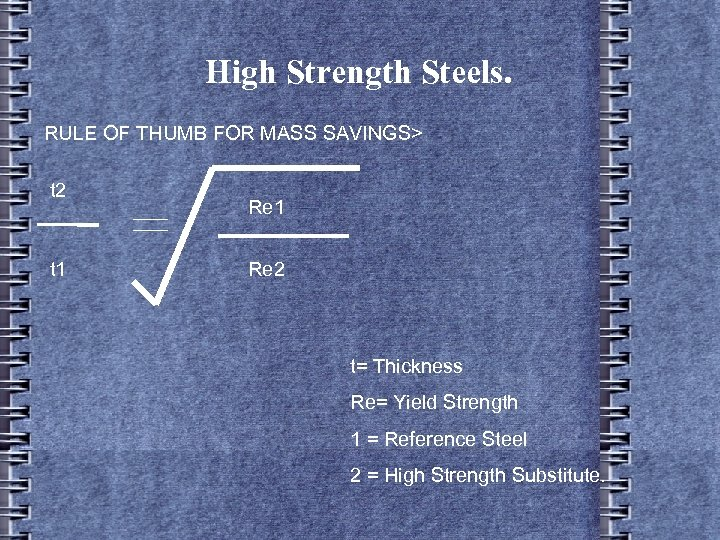 High Strength Steels. RULE OF THUMB FOR MASS SAVINGS> t 2 t 1 Re