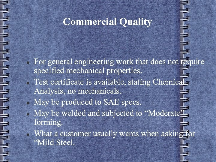 Commercial Quality For general engineering work that does not require specified mechanical properties. Test