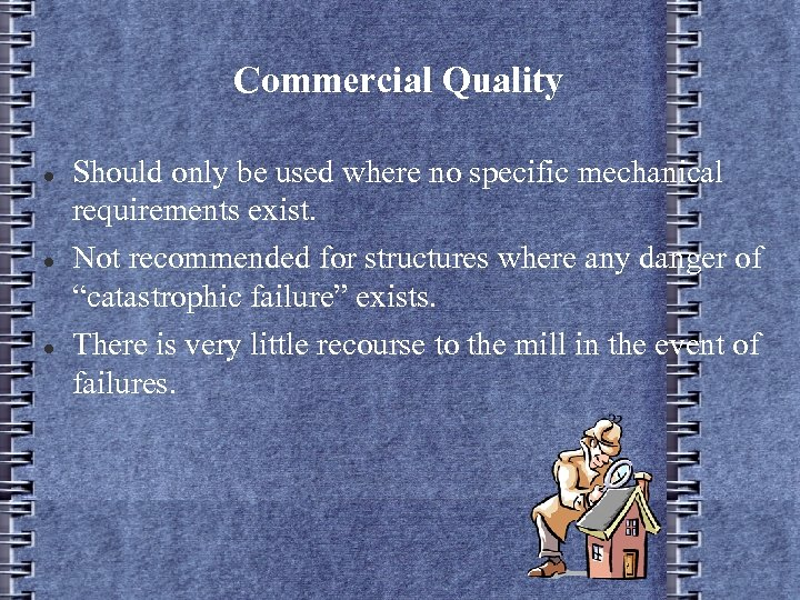 Commercial Quality Should only be used where no specific mechanical requirements exist. Not recommended
