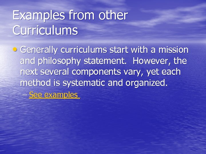 Examples from other Curriculums • Generally curriculums start with a mission and philosophy statement.