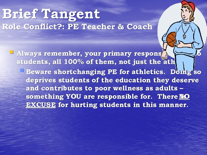 Brief Tangent Role Conflict? : PE Teacher & Coach § Always remember, your primary