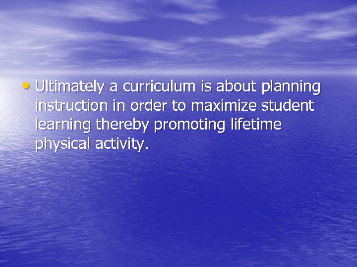 • Ultimately a curriculum is about planning instruction in order to maximize student