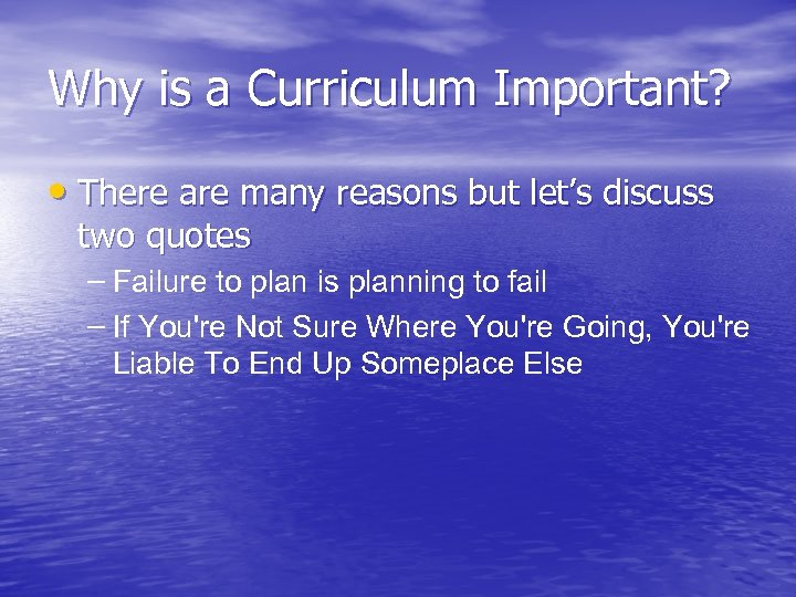 Why is a Curriculum Important? • There are many reasons but let's discuss two