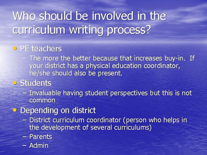 Who should be involved in the curriculum writing process? • PE teachers – The