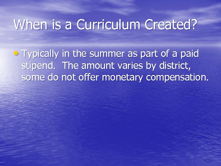 When is a Curriculum Created? • Typically in the summer as part of a