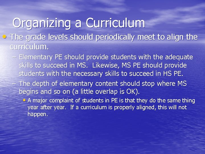 Organizing a Curriculum • The grade levels should periodically meet to align the curriculum.