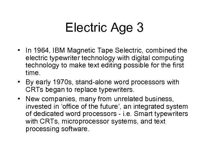 Electric Age 3 • In 1964, IBM Magnetic Tape Selectric, combined the electric typewriter