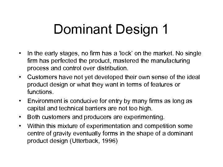Dominant Design 1 • In the early stages, no firm has a 'lock' on