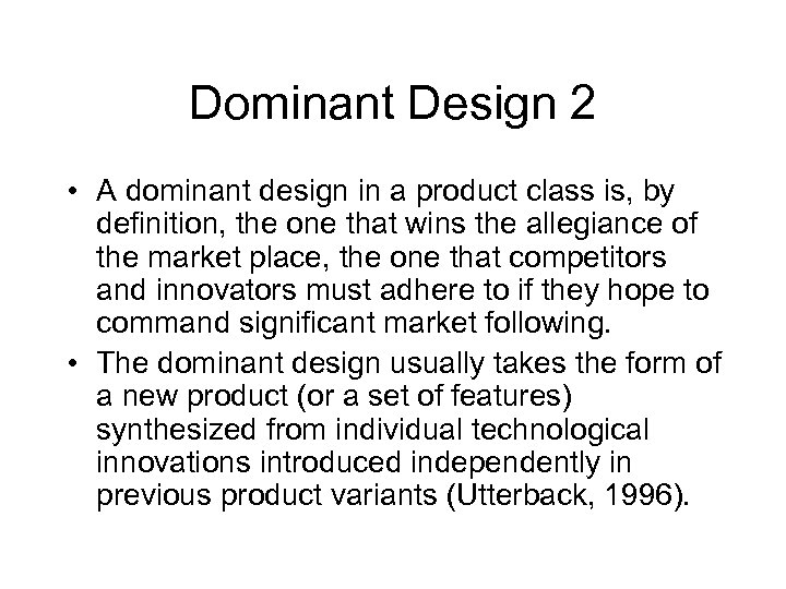 Dominant Design 2 • A dominant design in a product class is, by definition,