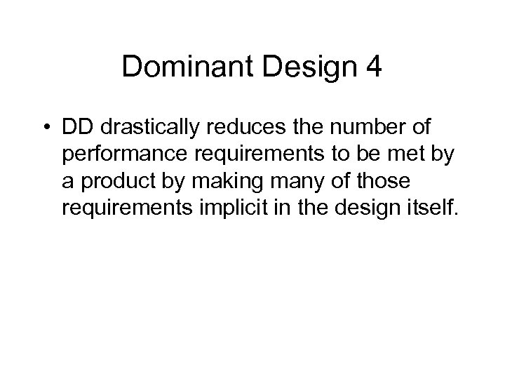 Dominant Design 4 • DD drastically reduces the number of performance requirements to be