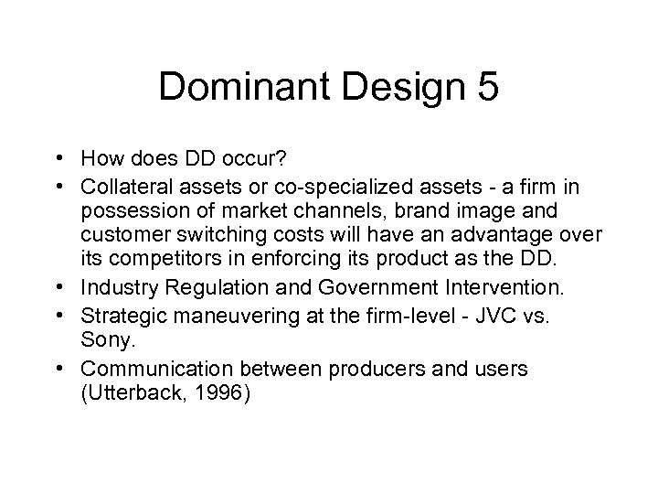 Dominant Design 5 • How does DD occur? • Collateral assets or co-specialized assets