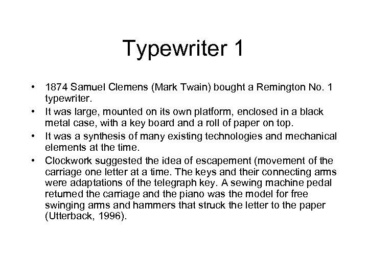 Typewriter 1 • 1874 Samuel Clemens (Mark Twain) bought a Remington No. 1 typewriter.