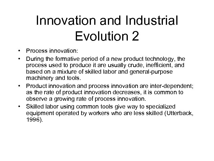 Innovation and Industrial Evolution 2 • Process innovation: • During the formative period of