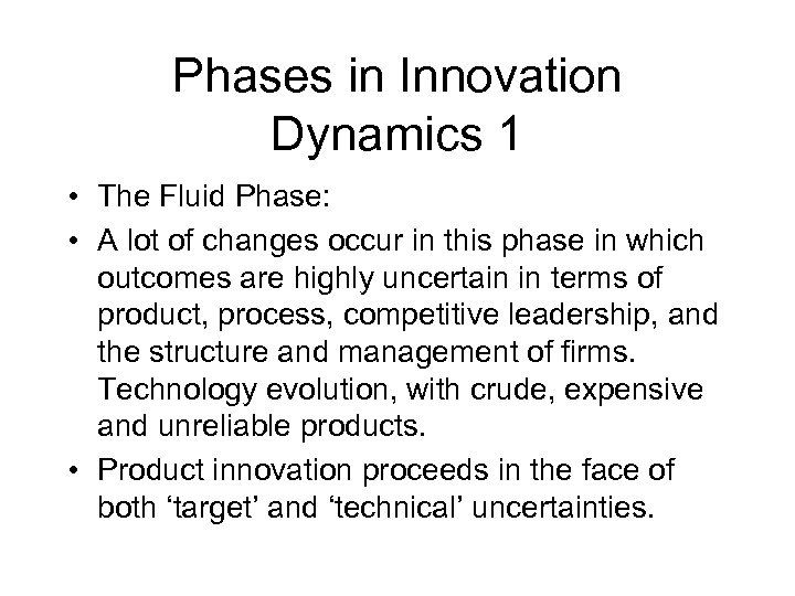 Phases in Innovation Dynamics 1 • The Fluid Phase: • A lot of changes