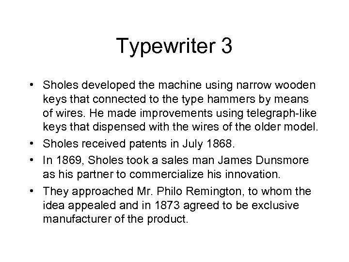 Typewriter 3 • Sholes developed the machine using narrow wooden keys that connected to