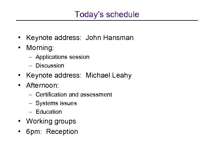 Today's schedule • Keynote address: John Hansman • Morning: – Applications session – Discussion