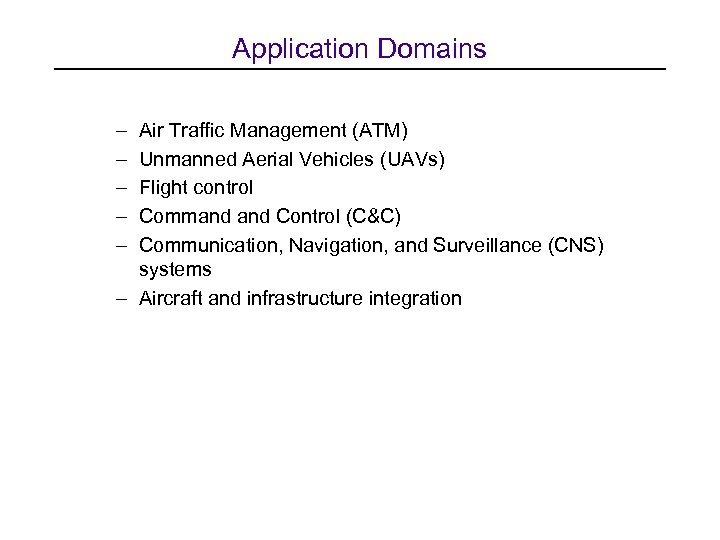 Application Domains – – – Air Traffic Management (ATM) Unmanned Aerial Vehicles (UAVs) Flight