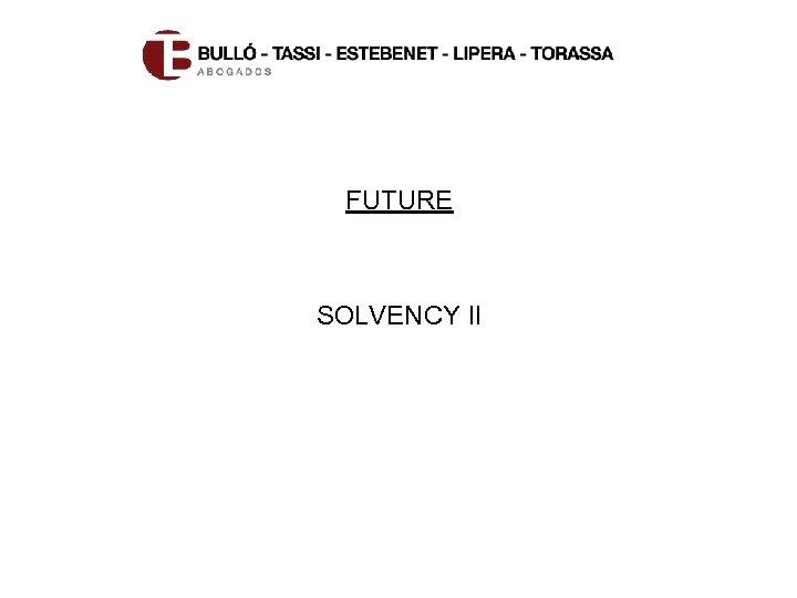 FUTURE SOLVENCY II