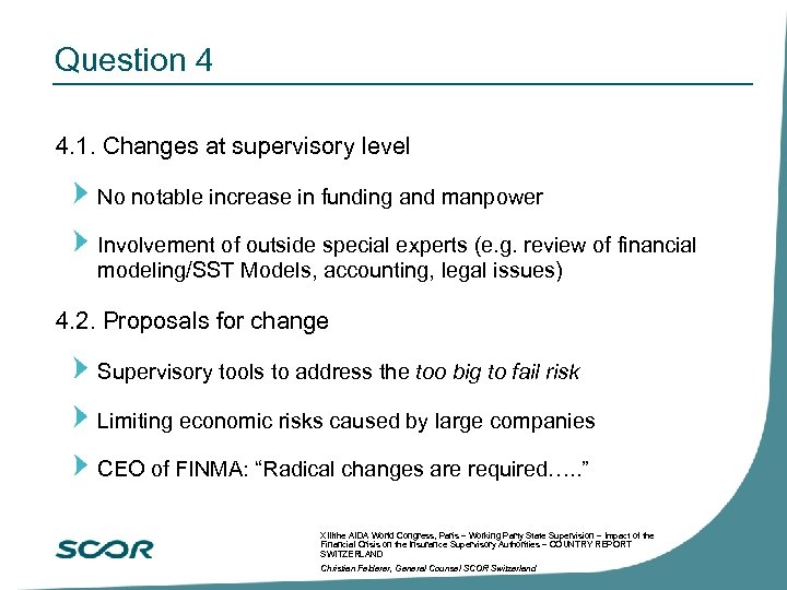 Question 4 4. 1. Changes at supervisory level No notable increase in funding and