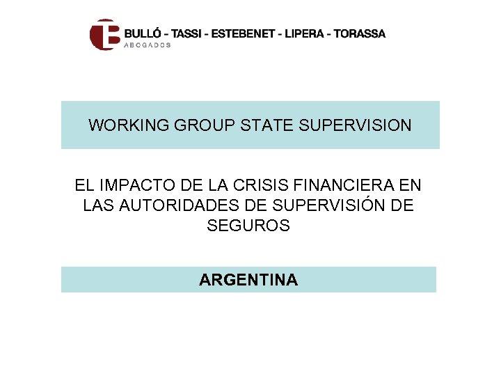 WORKING GROUP STATE SUPERVISION EL IMPACTO DE LA CRISIS FINANCIERA EN LAS AUTORIDADES DE