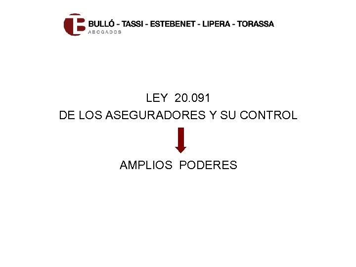 LEY 20. 091 DE LOS ASEGURADORES Y SU CONTROL AMPLIOS PODERES