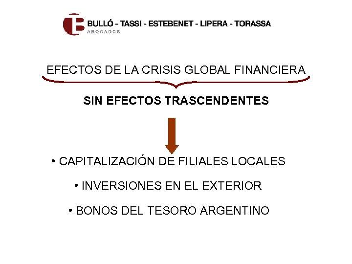 EFECTOS DE LA CRISIS GLOBAL FINANCIERA SIN EFECTOS TRASCENDENTES • CAPITALIZACIÓN DE FILIALES LOCALES