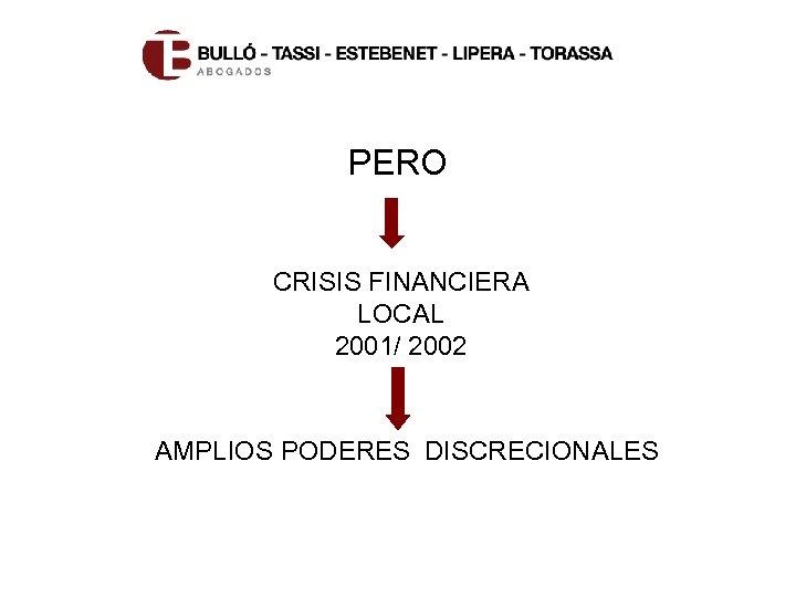 PERO CRISIS FINANCIERA LOCAL 2001/ 2002 AMPLIOS PODERES DISCRECIONALES