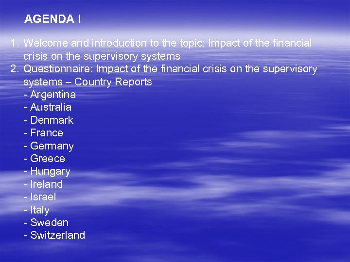 AGENDA I 1. Welcome and introduction to the topic: Impact of the financial crisis
