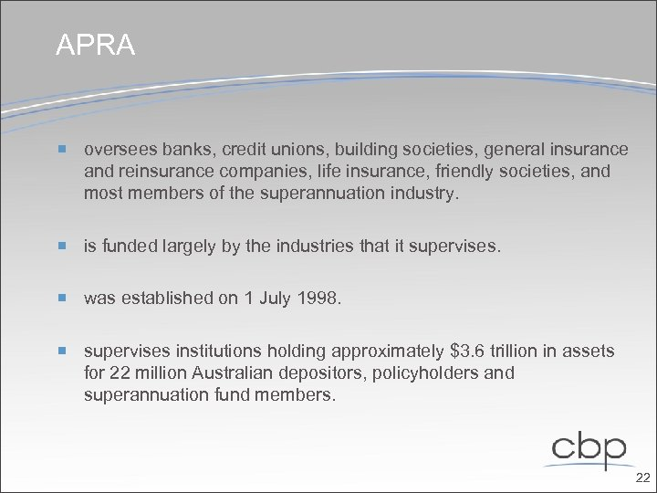 APRA oversees banks, credit unions, building societies, general insurance and reinsurance companies, life insurance,