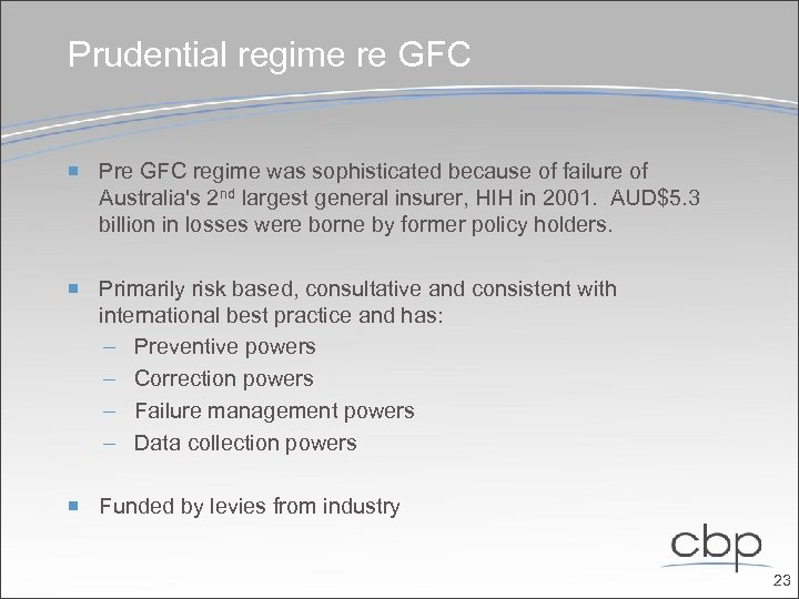 Prudential regime re GFC Pre GFC regime was sophisticated because of failure of Australia's