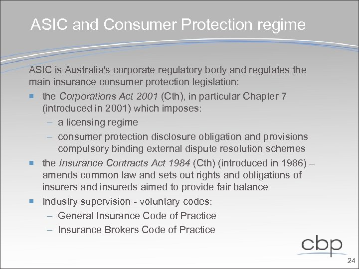ASIC and Consumer Protection regime ASIC is Australia's corporate regulatory body and regulates the