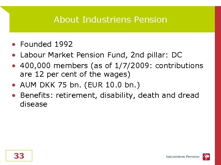 About Industriens Pension • Founded 1992 • Labour Market Pension Fund, 2 nd pillar: