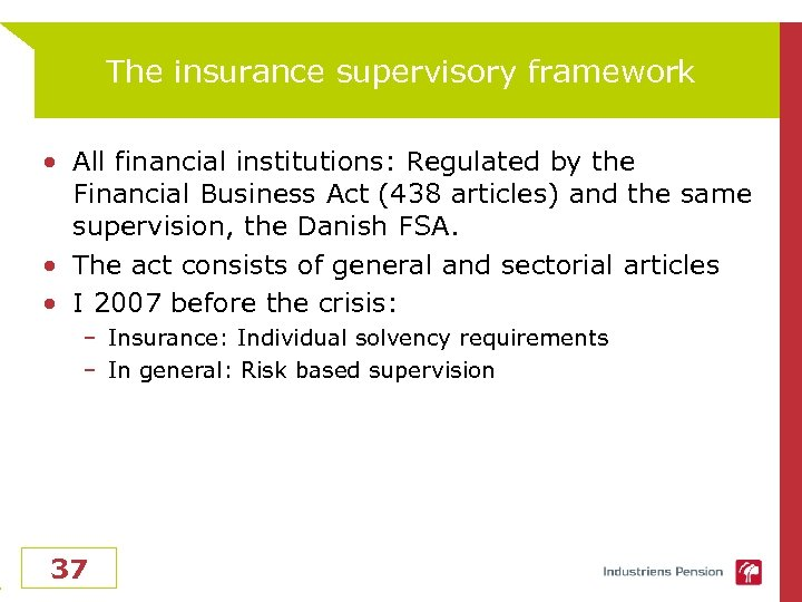 The insurance supervisory framework • All financial institutions: Regulated by the Financial Business Act