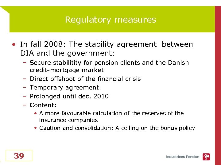 Regulatory measures • In fall 2008: The stability agreement between DIA and the government: