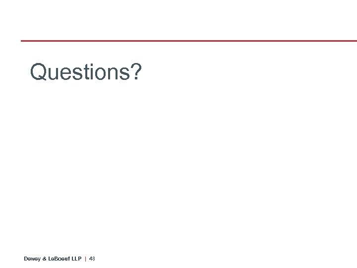 Questions? Dewey & Le. Boeuf LLP | 48