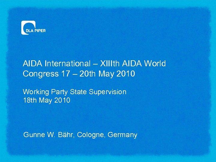 AIDA International – XIIIth AIDA World Congress 17 – 20 th May 2010 Working