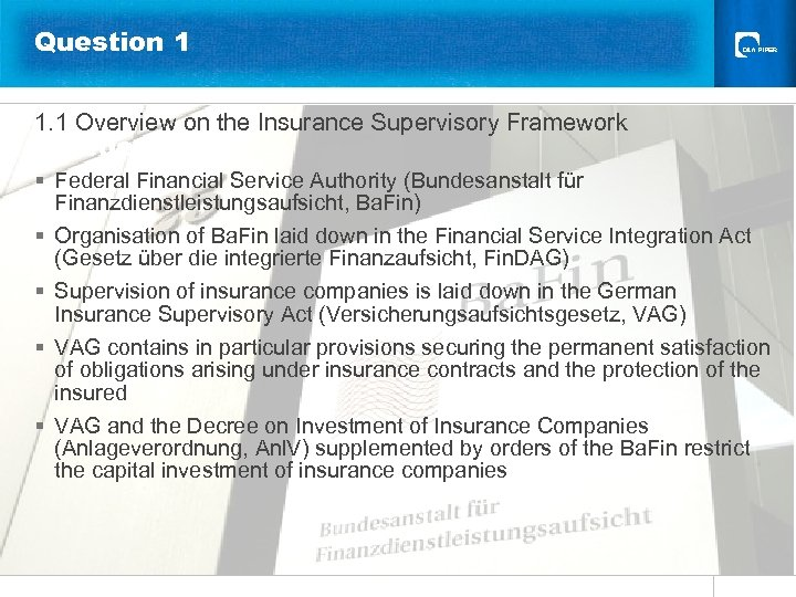 Question 1 1. 1 Overview on the Insurance Supervisory Framework Gliederung § Federal Financial
