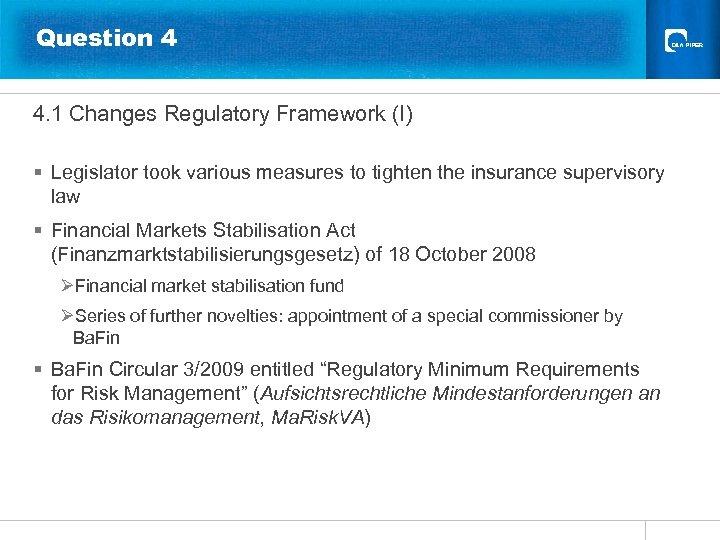 Question 4 4. 1 Changes Regulatory Framework (I) § Legislator took various measures to