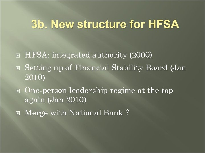3 b. New structure for HFSA: integrated authority (2000) Setting up of Financial Stability